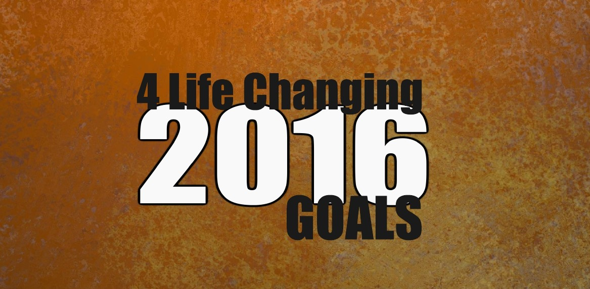 4 Simple Life Changing Goals For 2016